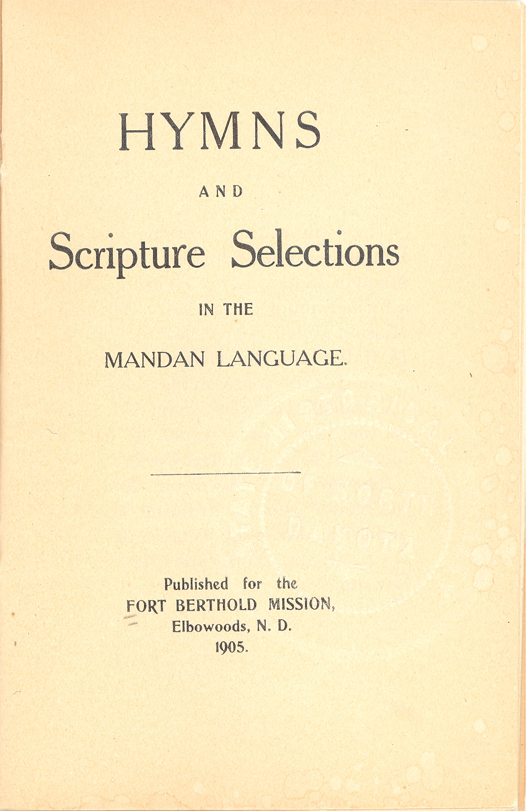 Mandan Hymns. Mandans learned traditional Christian hymns and prayers in translations by Reverend C. L. Hall. Hall studied the languages of the people of Fort Berthold and eventually came to understand the languages well enough to translate hymns into each of the three languages of Fort Berthold.