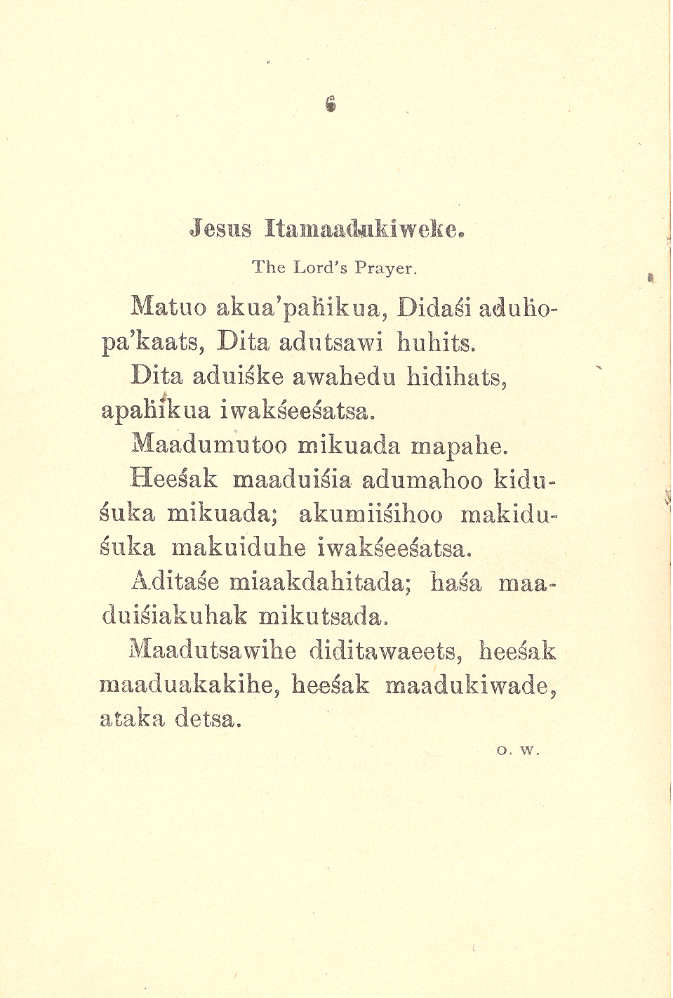 Hidatsa Hymns. The Reverend Hall and members of his staff collaborated with interpreters to translate Christian Hymns and prayers into Hidatsa (Gros Ventre) language. As the missionaries learned the language and translated the religious hymns from English into Hidatsa, they also preserved the language of the Hidatsas.