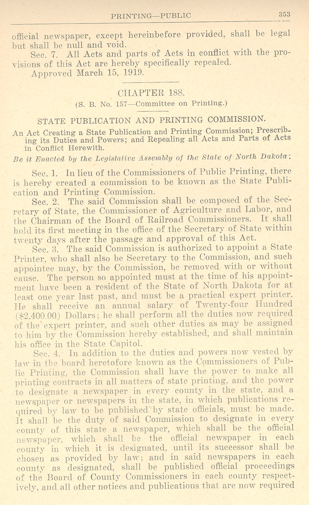 The 1919 legislature passed two laws regarding the state printing business. One allowed for voters to select the official county newspaper. This law would not be effective until the next election in 1920. The other law created the State Printing Commission which would select official county newspapers. More than 61 newspapers had gone out of business before voters had a chance to vote for a county newspaper. These images were scanned from the North Dakota Laws of 1919.