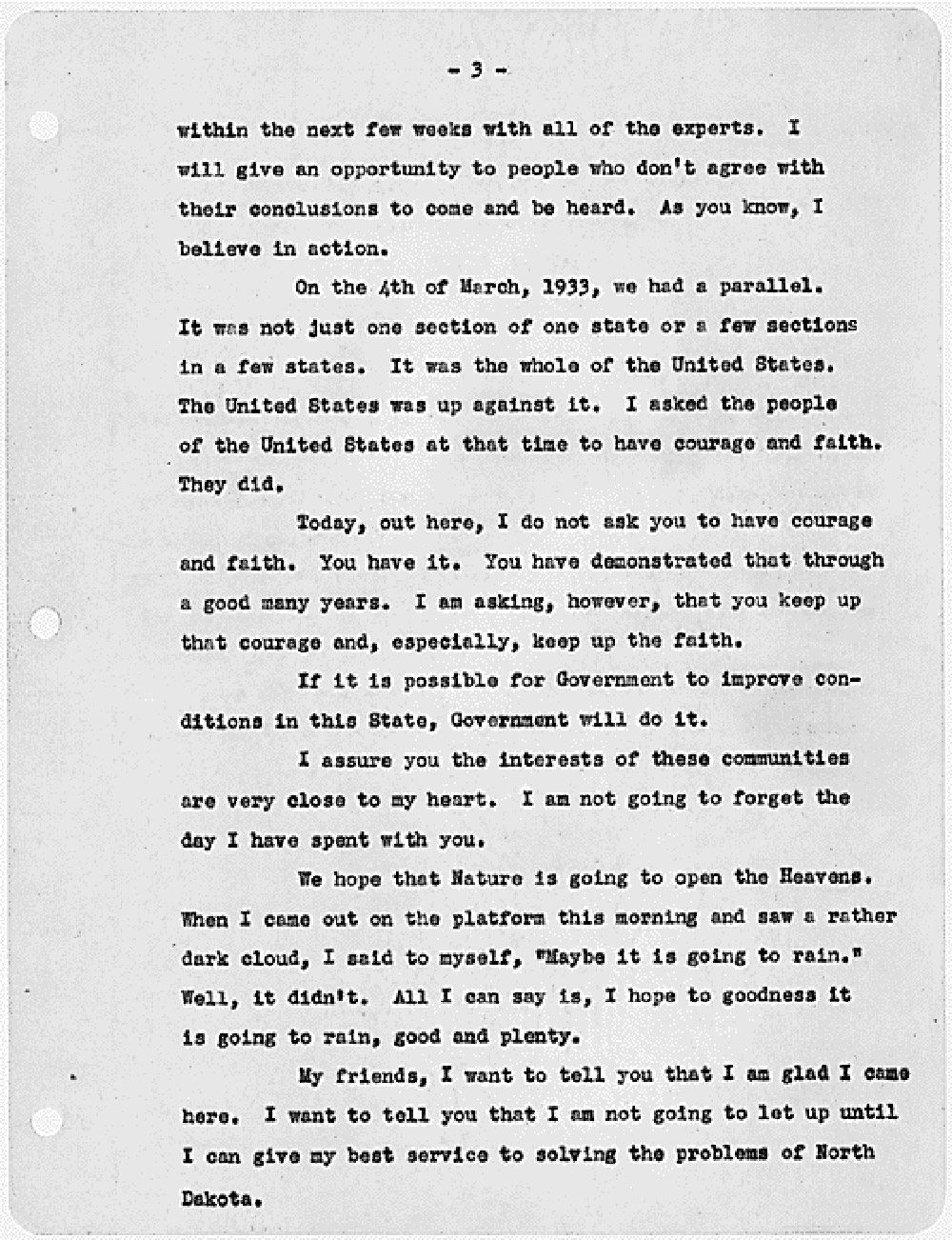 President Roosevelt made several trips to North Dakota during the Great Depression. In this speech to people at Devils Lake, he offered no solutions to the problems of drought and depression. He tells them that it is not likely that the federal government will build a dam on the Missouri River to provide irrigation waters. However, Roosevelt offered comfort and understanding.