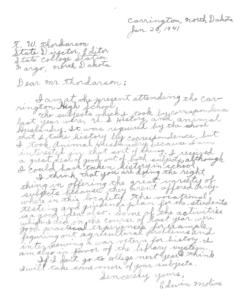 Letters to Correspondence School. These letters were written by four correspondence students and one school administrator. The letters show how important the correspondence school was to students who needed courses their school did not offer or those who had not had opportunity to finish high school. Mr. Fladseth, principal of Horace School, appreciated the variety of courses that his small school could not possibly offer.